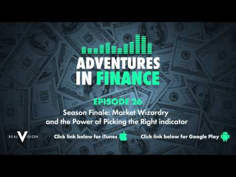 Adventures in Finance Episode 26 - Market Wizardry & the Power of Picking the Right Indicator