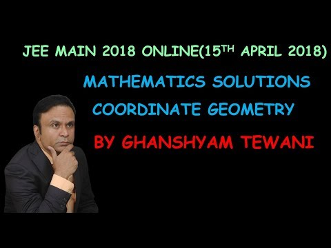 JEE Main 2018_(Online_15th April 2018)_Maths Solutions_Coordinate Geometry by Ghanshyam Tewani