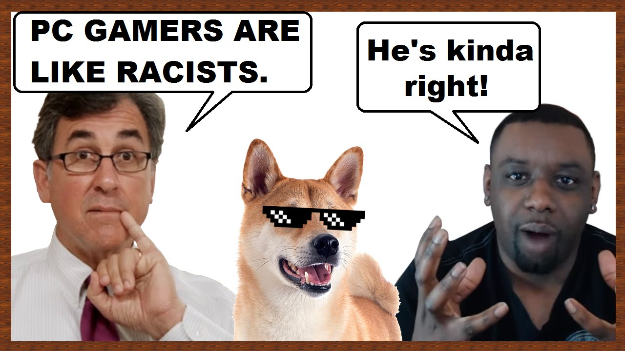 Pc Gamers Are Like Racists And Arrogant Twits Youtube