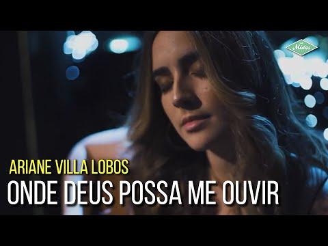 Ariane Villa Lobos - Onde Deus Possa Me Ouvir (Videoclipe Oficial)