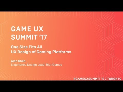 Game UX Summit '17 | Alan Shen Riot Games | UX Design of Gaming Platforms