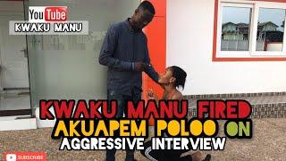 KWAKU MANU F!RED AKUAPEM POLOO ON AGGRESSIVE INTERVIEW🔥