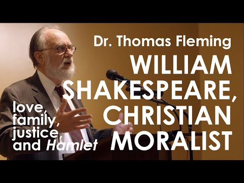 Dr. Thomas Fleming | William Shakespeare, Christian Moralist: Love, Family, Justice, and Hamlet