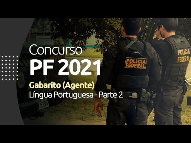 Concurso PF 2021 - Gabarito - Língua Portuguesa (Agente) - Parte 2