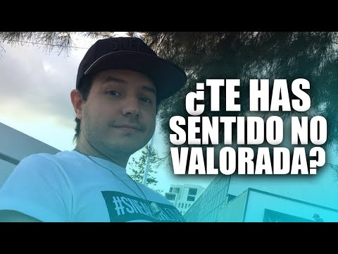 ¿TE HAS SENTIDO NO VALORADA?