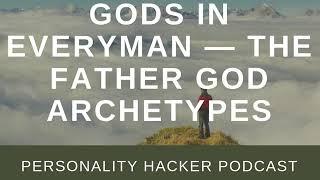 Gods In Everyman — The Father God Archetypes