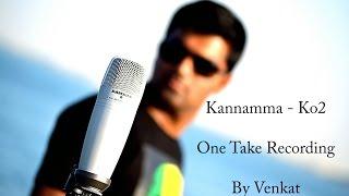 Kannamma (One take recording)   KO2   Venkat (Solo cover)
