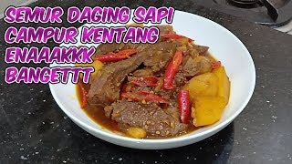 SEMUR DAGING SAPI CAMPUR KENTANG. ENAK BANGEEETTT!!!