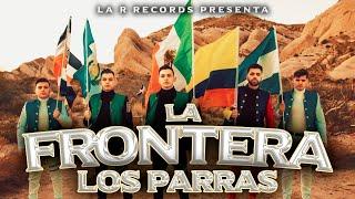LOS PARRAS- LA FRONTERA (VIDEO OFICIAL)