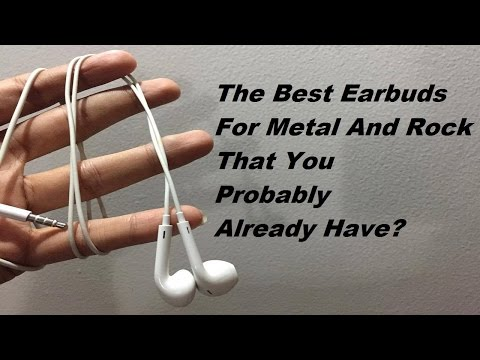The Best Earbuds For Metal/Rock That You Probably Already have?