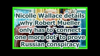 Today News - Nicolle Wallace details why Robert Mueller only has to 'connect one more dot' to prove