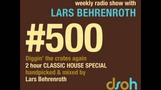 DSOH #500 - 2 hour Classic House Special by Lars Behrenroth SOULFUL DEEP VOCAL HOUSE