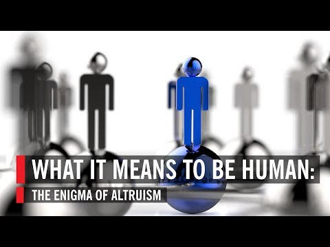 What It Means to Be Human: The Enigma of Altruism