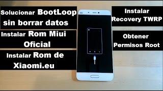Xiaomi Bootloop Como Arreglarlo + Obtener Permisos Root + Instalar Recovery Twrp