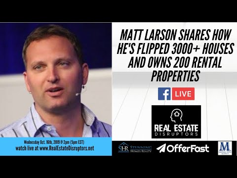Matt Larson Shares How He's Flipped 3000+ Houses And Owns 200 Rental Properties