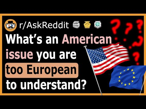 What Is An American Problem That You're Too European To Understand (AskReddit)