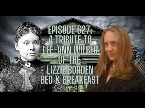 Episode 627: A Tribute to Lee-ann Wilber of the Lizzie Borden B&B with Amy Bruni and More