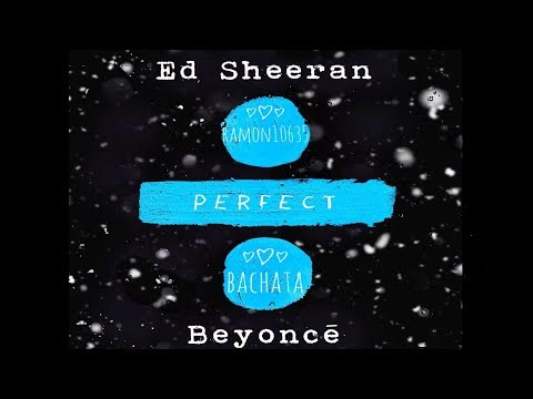 ♫ Bachata PERFECT DUET, Ed Sheeran & Beyoncé, Remix by Ramon10635