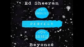 Baixar ♫ Bachata PERFECT DUET, Ed Sheeran & Beyoncé, Remix by Ramon10635