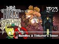 BUNDING WRAPS AND TINKERER'S TOWER | Don't Starve Hamlet Wormwood EP23
