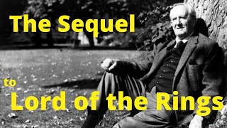 Tolkien's Unfinished Sequel to The Lord of the Rings