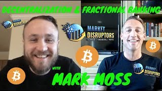 DECENTRALIZATION & FRACTIONAL BANKING WITH MARK MOSS