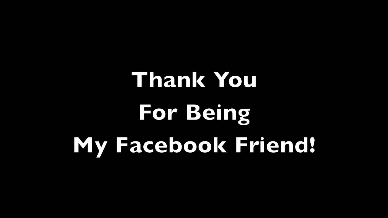 Thank You For Being My Facebook Friend Youtube