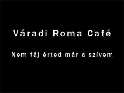 Váradi Roma Café   Nem fáj érted már a szívem