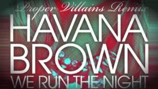 Havana Brown feat. Pitbull - We Run The Night ( Proper Villains Remix )