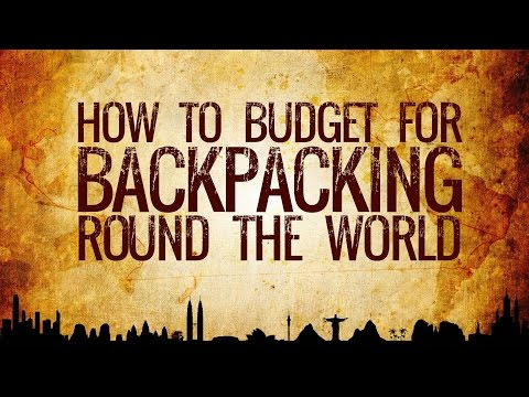 How to Budget for Backpacking Around the World