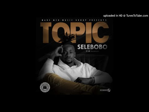 Selebobo - Topic (Mp3 Music Audio Song) Fast Download