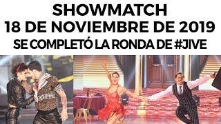 Showmatch - Programa 18/11/19 | Se completó la ronda de #Jive