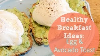 Healthy Breakfast Ideas: Poached Egg & Avocado Toast Recipe
