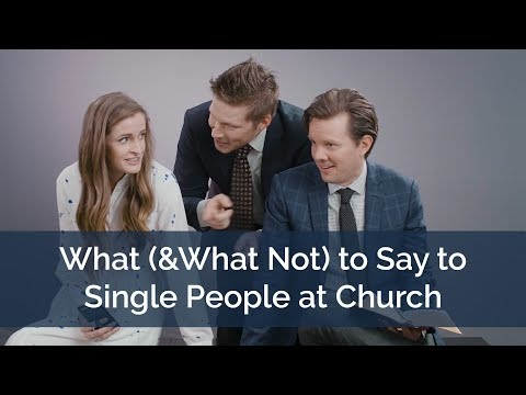 What (& What Not) to Say to Single People at Church from YouTube · Duration:  4 minutes 30 seconds