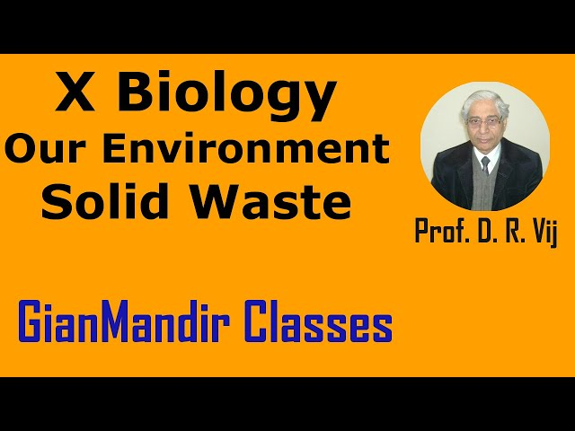 X Biology | Our Environment | Solid Waste by Manjit Ma'am