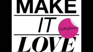 Ceiling Touch新曲「Make it love」(配信限定) 2009/8/27配信 Wasabeat ...