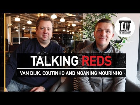 Talking Reds: Van Dijk, Coutinho And Moaning Mourinho