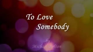 To love somebody by michael bolton (lyric)
