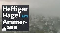 Unwetter am Pfingstmontag in Bayern: Heftiger Hagel schlägt in den Ammersee| BR24