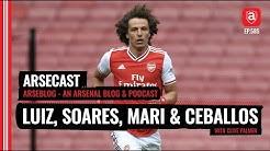 Arsenal Extend Luiz, Soares, Mari & Ceballos | Arsecast