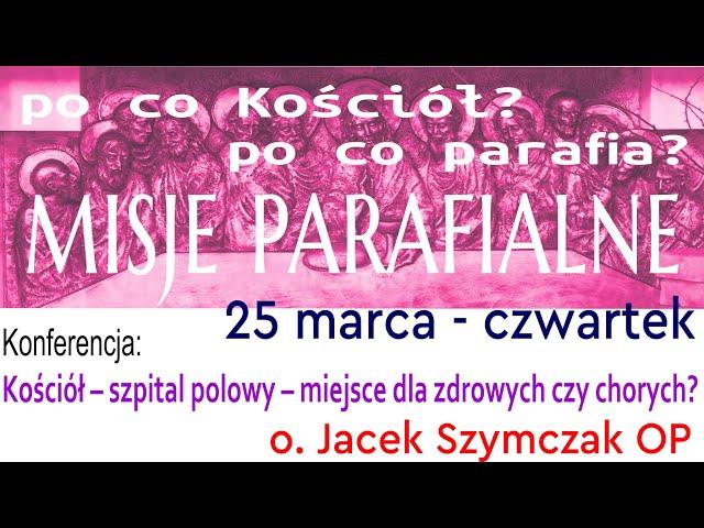 25 marca 2021 - konferencja wieczorna: Kościół – szpital polowy – miejsce dla zdrowych czy chorych?