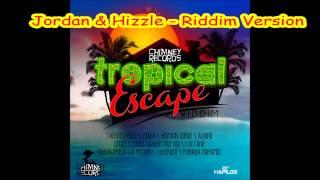 Jordan & Hizzle - Riddim Version (Tropical Escape Riddim) 2013