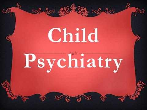 Psychiatry Lecture: Child Psychiatry