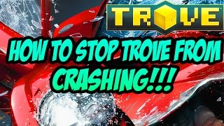 HOW TO STOP TROVE FROM CRASHING!!