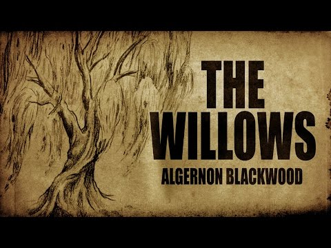 THE WILLOWS Algernon Blackwood | Full Unabridged Scary Story Audio Book | Classic Horror Stories