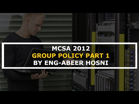19-MCSA 2012 (Group Policy Part 1) By Eng-Abeer Hosni | Arabic