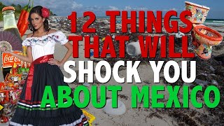 12 Things That Will SHOCK You About Visiting Mexico !