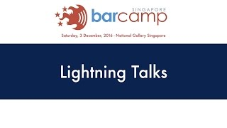 Lightning Talks - BarcampSG 2016