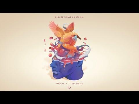 Bronze Whale x Popeska - Imagine (feat. Tom Aspaul)