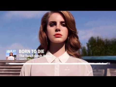 Born To Die (Two Friends Remix) [Radio Edit] - Lana Del Rey